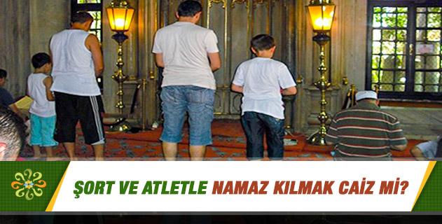 şort Ve Atletle Namaz Kılmak Caiz Mi Sorularla Islamiyet