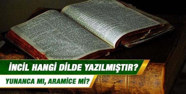 İncil hangi dilde yazılmıştır; Yunanca mı, Aramice mi?