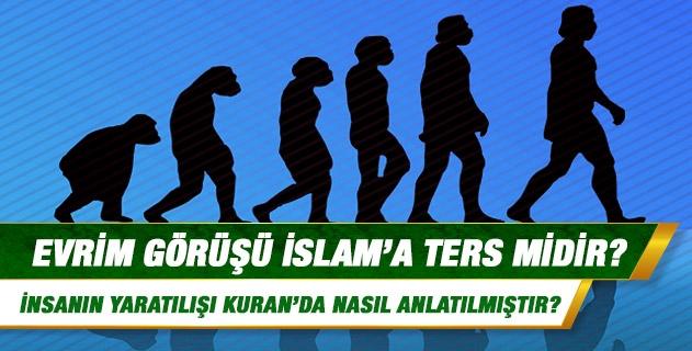 İnsan evrimleşerek yaratılmış olamaz mı, bu durum İslam'a ters midir? İnsanın yaratılışı Kur'an'da nasıl anlatılmıştır?