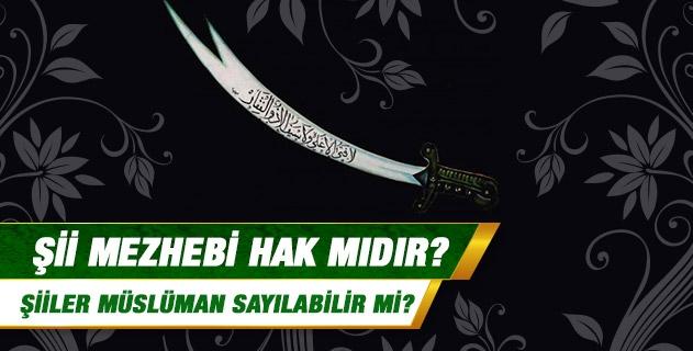 Şii mezhebi hak mıdır? Şiiler Müslüman sayılabilir mi?