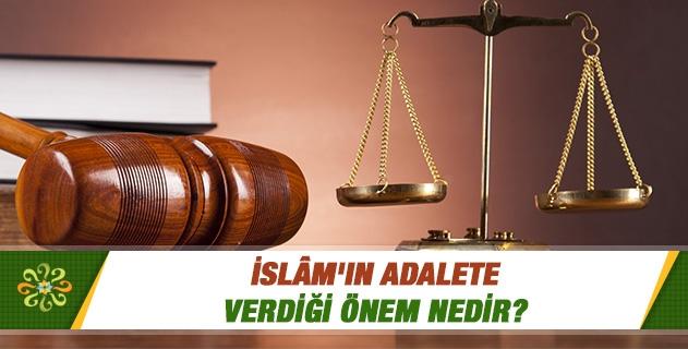 İslam'ın adalete verdiği önem nedir?