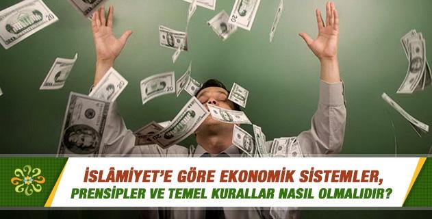 İslamiyete göre ekonomik sistemler, prensipler ve temel kurallar nasıl olmalıdır?