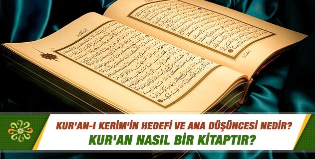 Kur'an-ı Kerim'in hedefi ve ana düşüncesi nedir; Kur'an nasıl bir kitaptır?