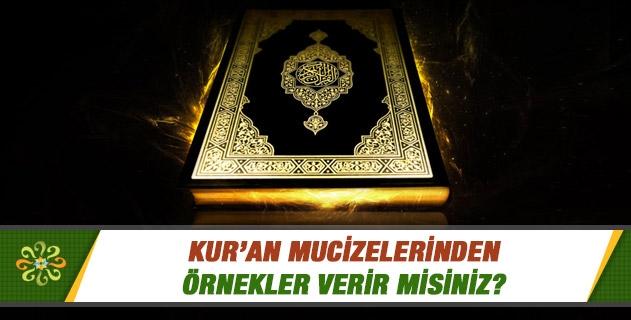 Kur'an mucizeleri nelerdir; örnekler verir misiniz?