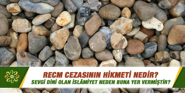 Recm cezasının hikmeti nedir? Sevgi dini olan İslamiyet neden buna yer vermiştir?