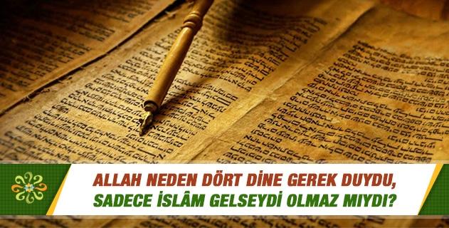 Allah (c.c) neden dört dine gerek duydu, sadece İslam gelseydi olmaz mıydı?
