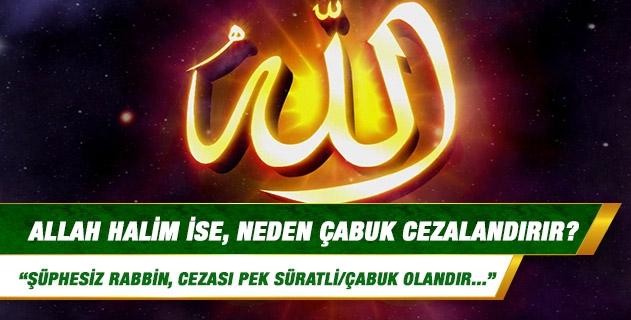 Allah halim ise, neden çabuk cezalandırır?