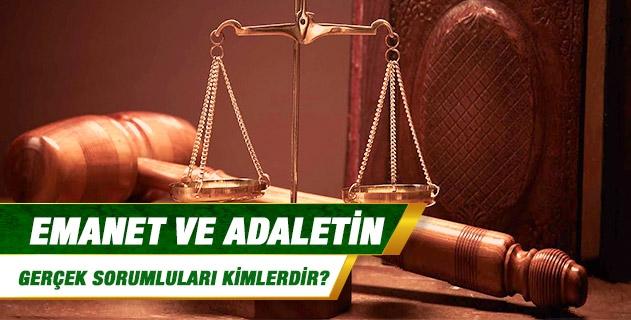 Emanet ve adaletin gerçek sorumluları kimlerdir?