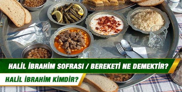 Genellikle yemek dualarında ifade edilen Halil İbrahim sofrası / bereketi ne demektir