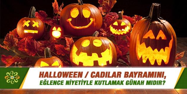 Halloween/cadılar bayramını, eğlence niyetiyle kutlamak günah mıdır?