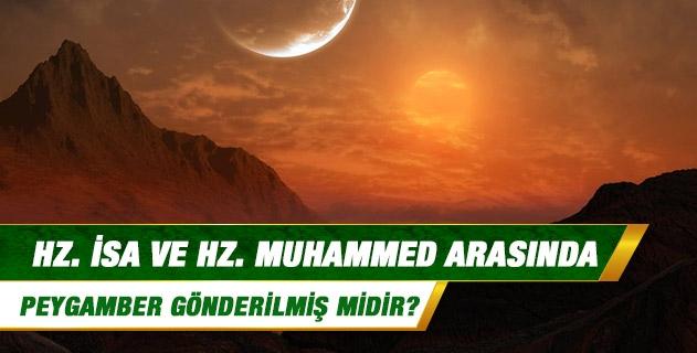 Hz. İsa ve Hz. Muhammed arasında peygamber gönderilmiş midir?