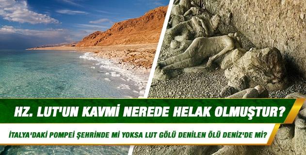 Hz. Lut'un kavmi nerede helak olmuştur, İtalya'daki Pompei şehrinde mi yoksa Lut Gölü denilen Ölü Deniz'de mi?