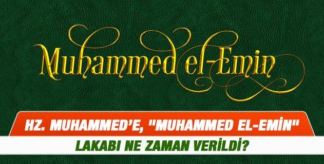 """Hz. Muhammed'e, """"Muhammed el-Emin"""" lakabı ne zaman verildi?"""