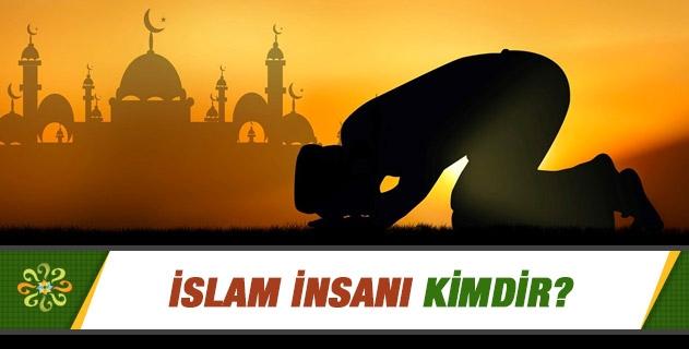 İslam insanı kimdir?