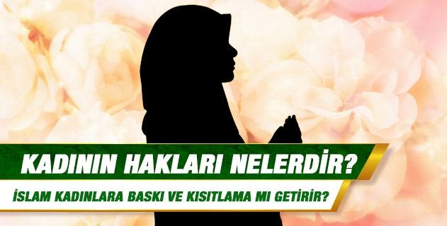 Kadının hakları nelerdir? İslamın kadınlara bir baskı ve kısıtlama getirdiği iddalarına ne dersiniz?