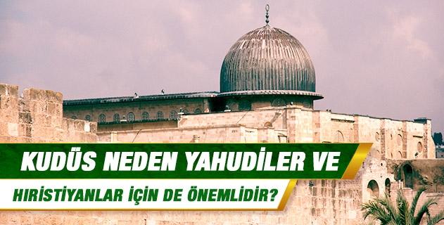 Kudüs neden Yahudiler ve Hristiyanlar için de önemlidir?