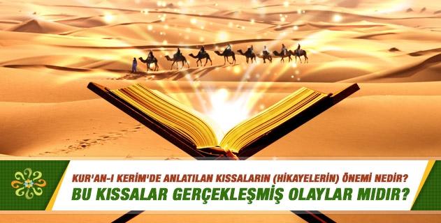 Kur'an-ı Kerim'de anlatılan kıssaların (hikayelerin) önemi nedir? Bu kıssalar gerçekleşmiş olaylar mıdır?