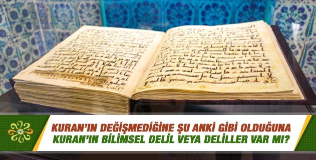 Kuran'ın değişmediğine şu anki gibi olduğuna bilimsel delil veya deliller var mı?