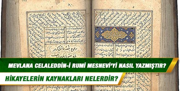 Mevlana Celaleddin-i Rumi Mesnevi'yi nasıl yazmıştır ve hikayelerin kaynakları nelerdir?