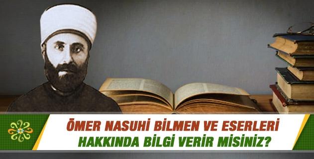 Ömer Nasuhi Bilmen ve eserleri hakkında bilgi verir misiniz?