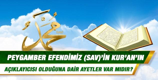 Peygamber Efendimiz (sav)'in Kur'an'ın açıklayıcısı olduğuna dair ayetler var mıdır?