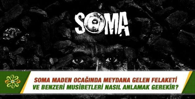 Soma Maden Ocağında meydana gelen felaketi ve benzeri musibetleri nasıl anlamak gerekir?