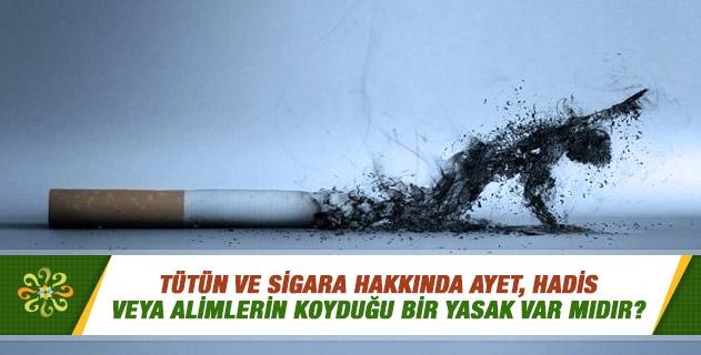 Tütün ve sigara hakkında ayet, hadis veya alimlerin koyduğu bir yasak var mıdır?