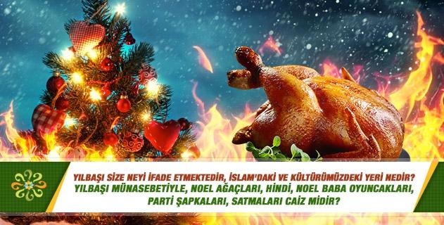 Yılbaşı size neyi ifade etmektedir, İslam'daki ve kültürümüzdeki yeri nedir? Yılbaşı münasebetiyle, Noel ağaçları, hindi, Noel baba oyuncakları, parti şapkaları, satmaları caiz midir?