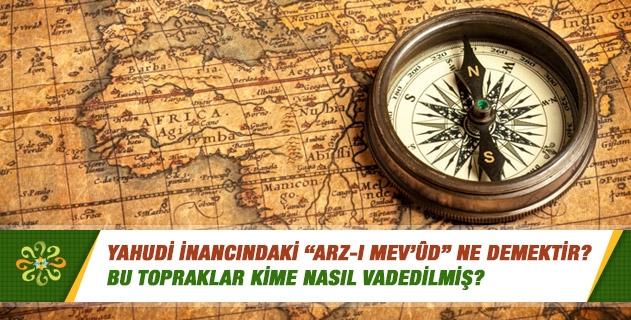 """Yahudi inancındaki """"Arz-ı mev'ûd"""" ne demektir? Bu topraklar kime nasıl vadedilmiş?"""