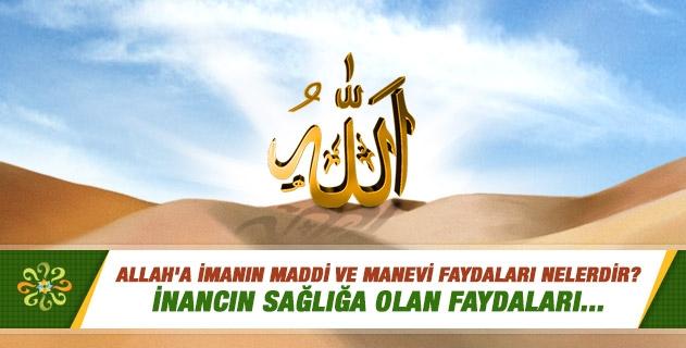 Allah'a imanın maddi ve manevi faydaları nelerdir?