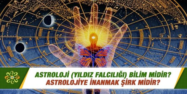 Astroloji (yıldız falcılığı) bilim midir? Astrolojiye inanmak şirk midir?