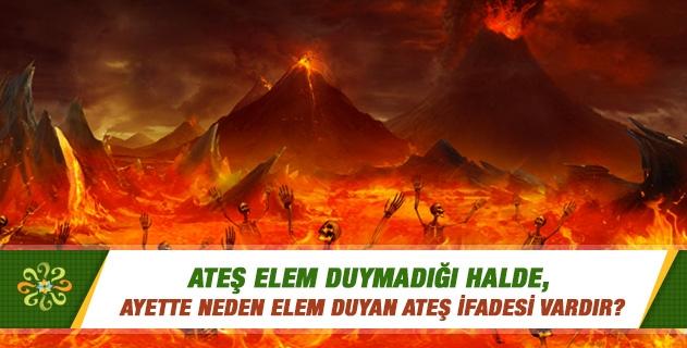 Ateş elem duymadığı halde, ayette neden elem duyan ateş ifadesi vardır?