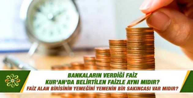 Bankaların verdiği faiz Kur'an'da belirtilen faizle aynı mıdır? Faiz alan birisinin yemeğini yemenin bir sakıncası var mıdır?