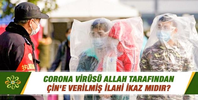 Corona virüsü Allah tarafından Çin'e verilmiş ilahi ikaz mıdır?