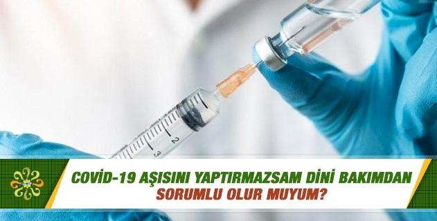Covid-19 aşısını yaptırmazsam dini bakımdan sorumlu olur muyum?