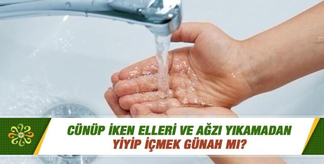 Cünüp iken elleri ve ağzı yıkamadan yiyip içmek günah mı?
