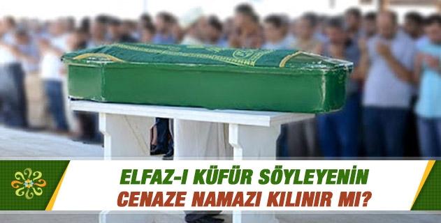 Elfaz-ı küfür söyleyenin cenaze namazı kılınır mı?