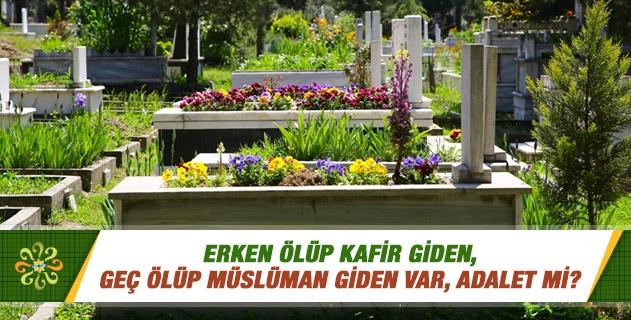 Erken ölüp kafir giden, geç ölüp Müslüman giden var, adalet mi?