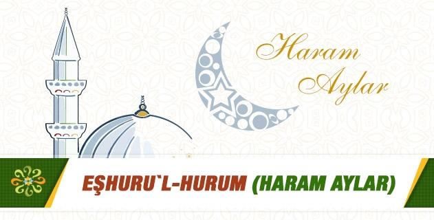 EŞHURU`L-HURUM( HARAM AYLAR)