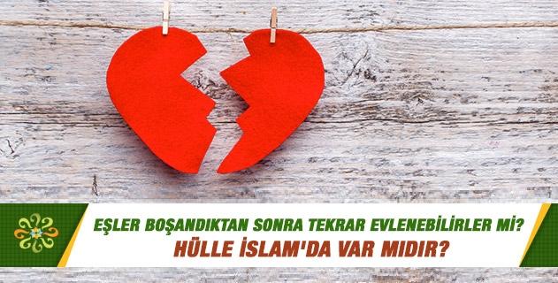 Eşler boşandıktan sonra tekrar evlenebilirler mi? Hülle İslam'da var mıdır?