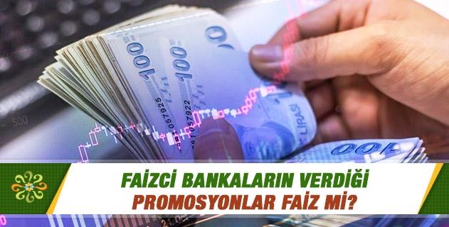 Faizci bankaların verdiği promosyonlar faiz mi?