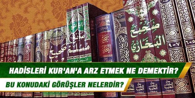 Hadisleri Kur'an'a arz etmek ne demektir? Peygamberimiz