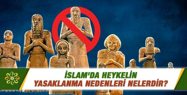 İslam'da heykelin yasaklanma nedenleri nelerdir?
