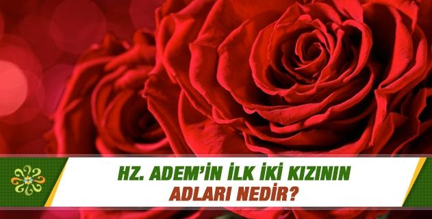 Hz. Adem'in ilk iki kızının adları nedir?