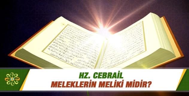 Hz. Cebrail meleklerin meliki midir?
