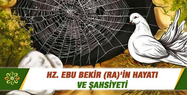 Hz. Ebu Bekir (ra)'in hayatı ve şahsiyeti hakkında detaylı bir bilgi verir misiniz?