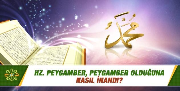 Hz. Peygamber, peygamber olduğuna nasıl inandı?