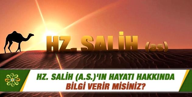 Hz. Salih (a.s.)'ın hayatı hakkında bilgi verir misiniz?