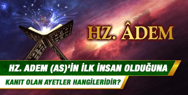 Hz. Âdem'in ilk insan olduğuna kanıt olan ayetler hangileridir?