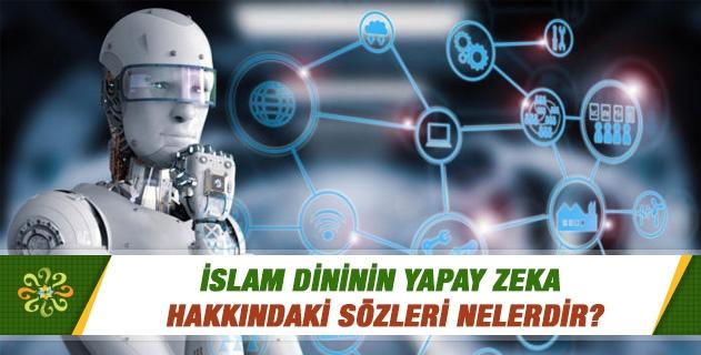 İslam dininin yapay zeka hakkındaki sözleri nelerdir?